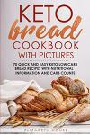 Keto Bread Cookbook with Pictures: 70 quick and easy keto low carb bread recipes with nutritional information and carb counts