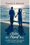 A Baby the Hard Way: One Man's Journey Through the Insane World of Infertility