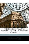 The London Pleasure Gardens of the Eighteenth Century