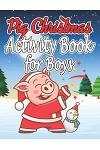 Pig Christmas Activity Book for Boys: Christmas Activity Book for Boys, Girls and Adults