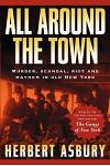 All Around the Town: Murder, Scandal, Riot and Mayhem in Old New York