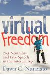 Virtual Freedom: Net Neutrality and Free Speech in the Internet Age