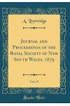 Journal and Proceedings of the Royal Society of New South Wales, 1879, Vol. 13 (Classic Reprint)