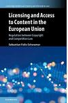Licensing and Access to Content in the European Union: Regulation Between Copyright and Competition Law