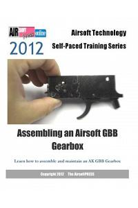 2012 Airsoft Technology Self-Paced Training Series Assembling an Airsoft Gbb Gearbox: Learn How to Assemble and Maintain an AK Gbb Gearbox