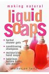 Making Natural Liquid Soaps: Herbal Shower Gels, Conditioning Shampoos, Moisturizing Hand Soaps, Luxurious Bubble Baths, and More