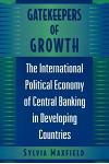 Gatekeepers of Growth: The International Political Economy of Central Banking in Developing Countries