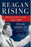 Reagan Rising: The Decisive Years, 1976-1980