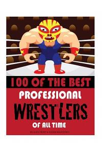 100 of the Best Professional Wrestlers of All Time
