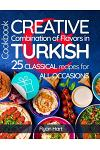 Creative Combination of Flavors in Turkish Cookbook.Full Color: 25 Classical Recipes for All Occasions.