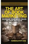The Art of Book Marketing: Increase your book sales by 700% in 7 days