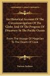 An Historical Account of the Circumnavigation of the Globe and of the Progress of Discovery in the Pacific Ocean: From the Voyage of Magellan to the D