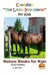 Canadian the Little Iron Horse for Kids