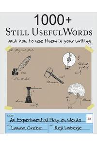 1000+ Still Useful Words: And How to Use Them in Your Writing