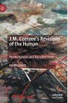 J.M. Coetzee's Revisions of the Human: Posthumanism and Narrative Form