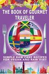 Simple Cake Recipes for Vegan and Raw Diet: The Book of Gourmet Traveler