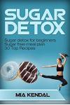 Sugar Detox. Sugar detox for beginners Sugar free meal plan. 30 Top Recipes