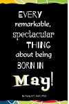 Every Remarkable, Spectacular Thing about Being Born in May!: Blank Journal and Gag Birthday Gift