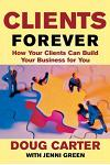 Clients Forever: How Your Clients Can Build Your Business for You: How Your Clients Can Build Your Business for You