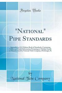 National Pipe Standards: Appendix to 1913 Edition Book of Standards, Containing Tables and Useful Information Pertaining to Tubular Goods as Ma