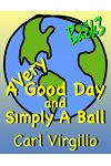 A Very Good Day and Simply A Ball