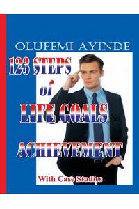 123 Steps of Life Goals Achievement: With Case Studies