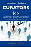 How to Land a Top-Paying Curators Job: Your Complete Guide to Opportunities, Resumes and Cover Letters, Interviews, Salaries, Promotions, What to Expe