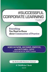 # SUCCESSFUL CORPORATE LEARNING tweet Book07: Everything You Need to Know about Communities of Practice