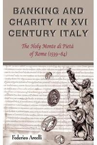 Banking and Charity in Sixteenth-Century Italy: The Holy Monte Di Piet of Rome (1539-84)