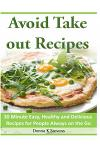 Avoid Take Out Recipes: 30 Minute Easy, Healthy and Delicious Recipes for People Always on the Go
