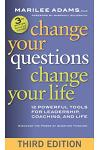 Change Your Questions, Change Your Life: 12 Powerful Tools for Leadership, Coaching, and Life