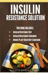Insulin Resistance Solution: 2 Manuscripts (with 100+ insulin resistant diet recipes) +BONUS