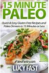 15 Minute Paleo: Quick & Easy Gluten-Free Recipes and Paleo Dinners in 15 Minutes or Less