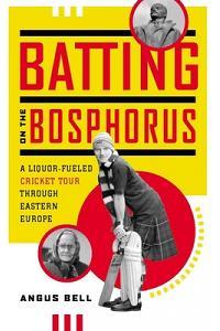 Batting on the Bosphorus: A Liquor-Fueled Cricket Tour Through Eastern Europe