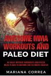 Awesome Mma Workouts and Paleo Diet: 60 Daily Intense Workouts and Paleo Meals for to Become the Ultimate Fighter