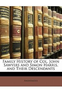 Family History of Col. John Sawyers and Simon Harris, and Their Descendants
