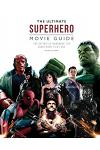 The Ultimate Superhero Movie Guide: The Definitive Handbook for Comic Book Film Fans