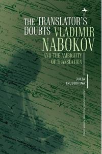 The Translator's Doubts: Vladimir Nabokov and the Ambiguity of Translation