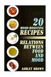 20 Mood-Boosting Recipes: Relations Between Food and Mood: (Simple Recipes, Family Recipes)