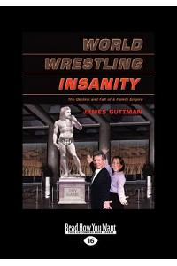 World Wrestling Insanity: The Decline and Fall of a Family Empire (Large Print 16pt)