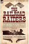 The Railroad Raiders: an Ohio Volunteers Recollections of the Andrews Raid to Disrupt the Confederate Railroad in Georgia During the America