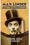 max Linder: Father of Film Comedy (Hardback)