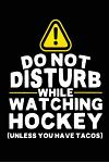 Do Not Disturb While Watching Hockey (Unless You Have Tacos): Lined Hockey Notebook Journal to Write in