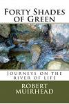 Forty Shades of Green: Journeys on the river of life