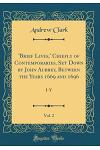 'brief Lives, ' Chiefly of Contemporaries, Set Down by John Aubrey, Between the Years 1669 and 1696, Vol. 2: I-Y (Classic Reprint)