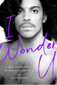 I Wonder U: How Prince Went Beyond Race and Back