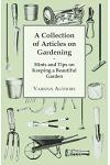 A Collection of Articles on Gardening - Hints and Tips on Keeping a Beautiful Garden