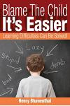 Blame the Child - It's Easier: Learning Difficulties Can Be Solved!