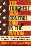 The Toughest Gun Control Law in the Nation : The Unfulfilled Promise of New York's SAFE Act