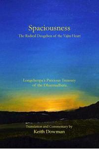 Spaciousness: The Radical Dzogchen of the Vajra-Heart: Longchenpa's Treasury of the Dharmadhatu